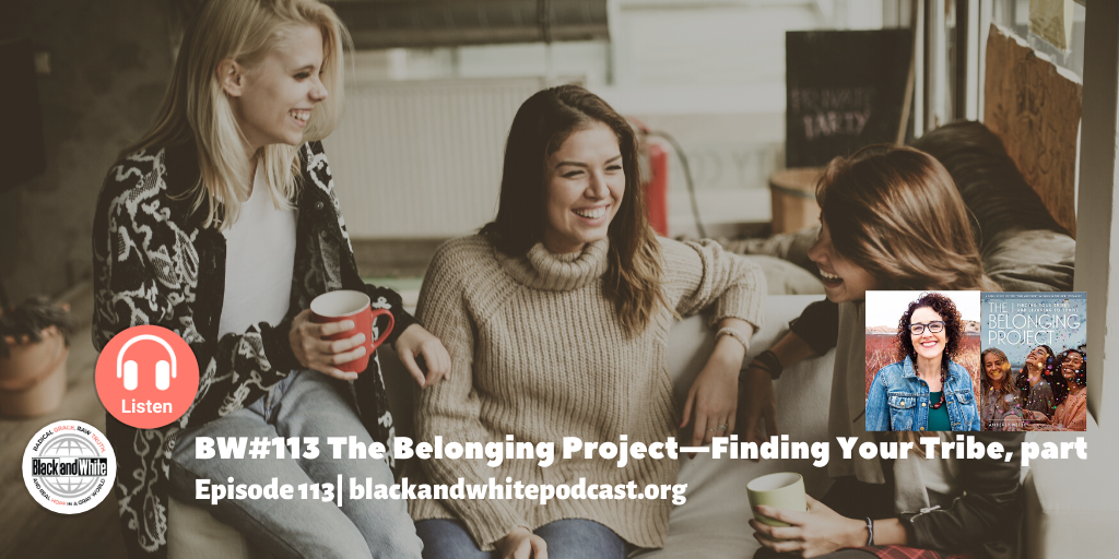 BW#113 The Belonging Project—Finding Your Tribe, part 1