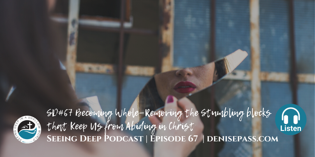 SD#67 Becoming Whole—Removing the Stumbling blocks that Keep Us from Abiding in Christ