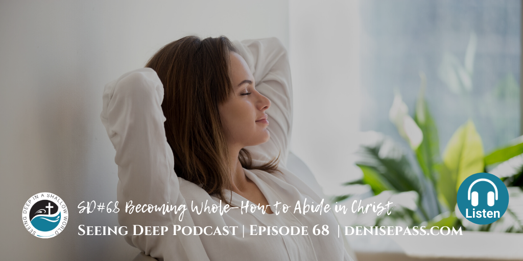 SD#68 Becoming Whole—How to Abide in Christ