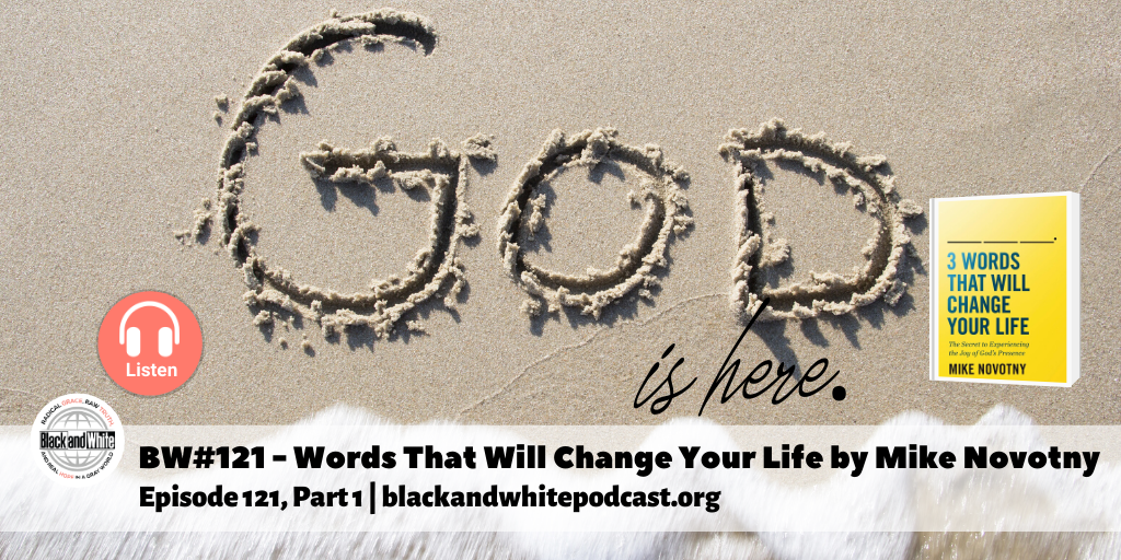 BW#121 Recognizing the Impact of God's Presence—Interview w/Mike Novotny, part 1