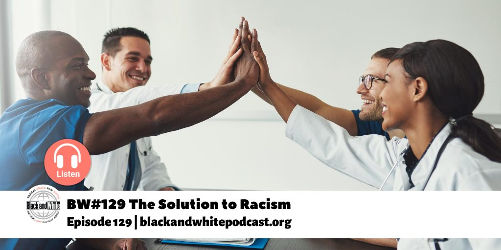 BW#129 The Solution to Racism