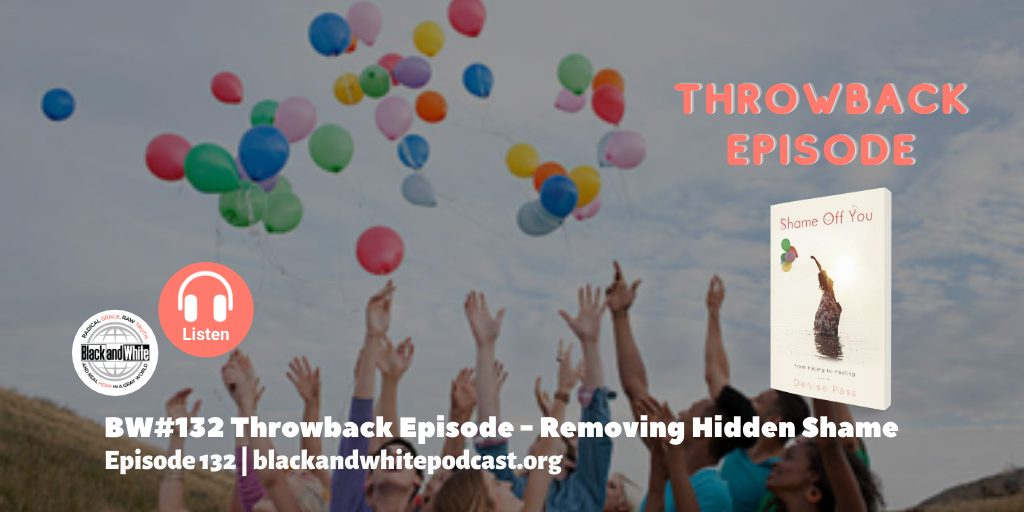 BW#132 Throwback Episode – Removing Hidden Shame