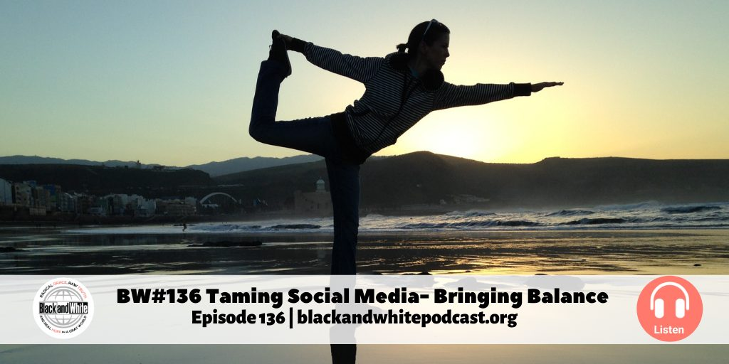 BW #136 Taming Social Media—Bringing Balance