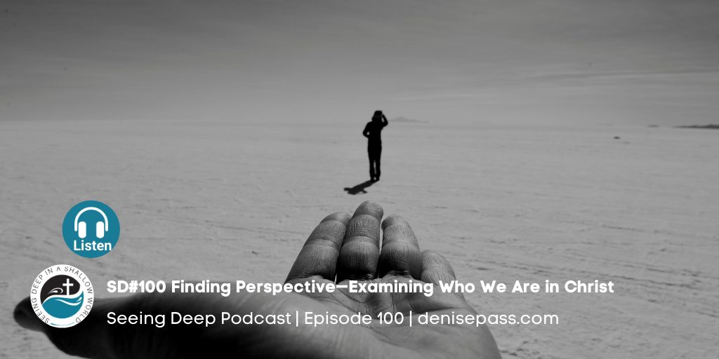 SD#100 Finding Perspective—Examining Who We Are in Christ