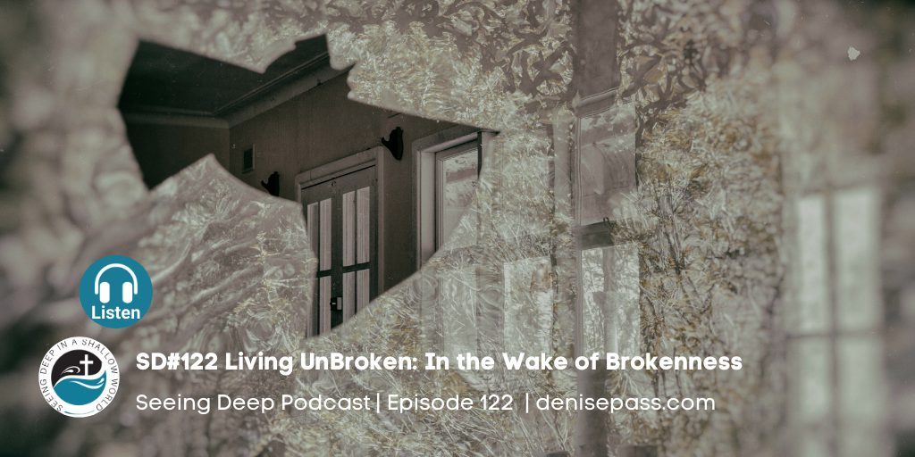 SD#122 Living UnBroken: In the Wake of Brokenness